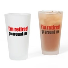 I'm Retired Go Around Me Drinking Glass