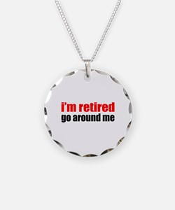 I'm Retired Go Around Me Necklace