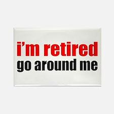 I'm Retired Go Around Me Rectangle Magnet