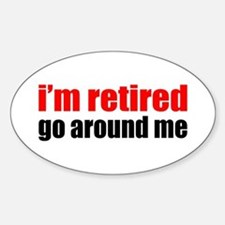 I'm Retired Go Around Me Sticker (Oval)