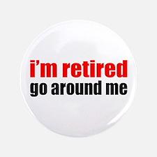 "I'm Retired Go Around Me 3.5"" Button"