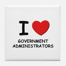 I love government administrators Tile Coaster