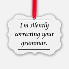 I'm Silently Correcting Your Grammar Ornament