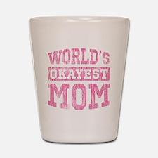 World's Okayest Mom [v. pink] Shot Glass