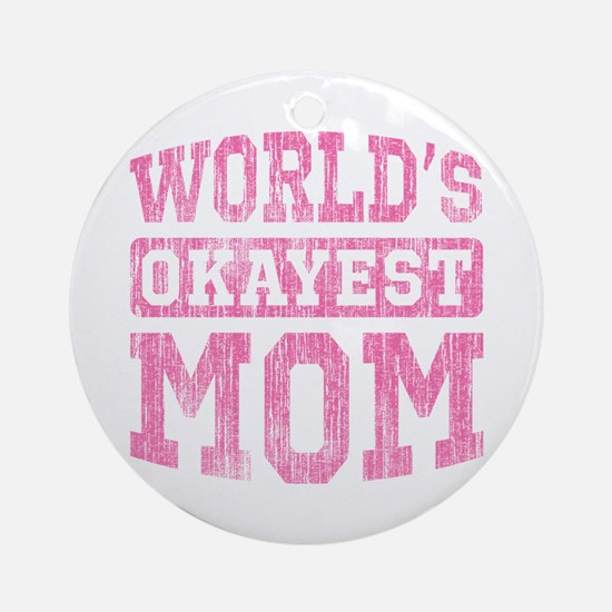 World's Okayest Mom [v. pink] Ornament (Round)