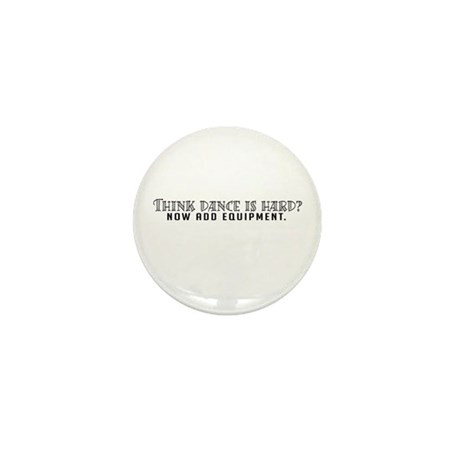 Think dance is hard? Mini Button (10 pack)