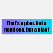 That's a plan (color) Bumper Bumper Bumper Sticker