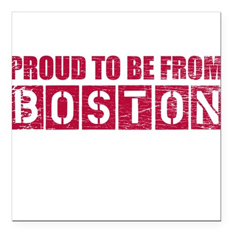 "Proud to be from Boston Square Car Magnet 3"" x 3"""