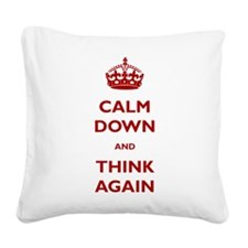 Calm Down And Think Again Square Canvas Pillow