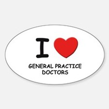 I love general practice doctors Oval Decal
