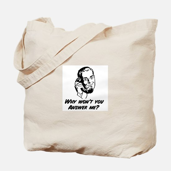 Why Won't You Answer Me? Tote Bag