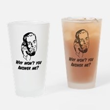 Why Won't You Answer Me? Drinking Glass