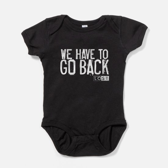 We Have to Go Back Baby Bodysuit