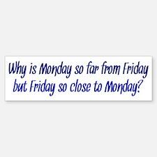 Monday and Friday Bumper Bumper Bumper Sticker