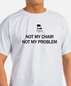 Not My Chair T-Shirt