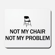Not My Chair Mousepad