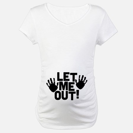Let Me Out Maternity T-Shirt
