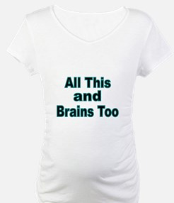 All this and Brains too Shirt