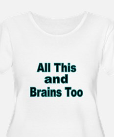 All this and Brains too Plus Size T-Shirt