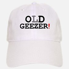 OLD GEEZER! Baseball Baseball Cap