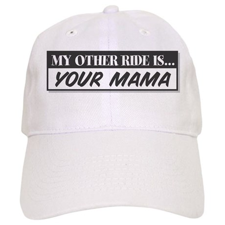 My Other Ride is Your Mama Cap