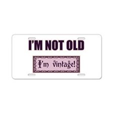 I'm Not Old I'm Vintage Aluminum License Plate