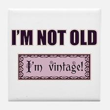 I'm Not Old I'm Vintage Tile Coaster