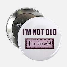 """I'm Not Old I'm Vintage 2.25"""" Button"""
