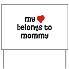 My Heart Belongs To Mommy Yard Sign