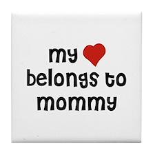 My Heart Belongs To Mommy Tile Coaster