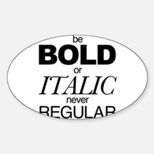 Be Bold or Italic never Regular Decal