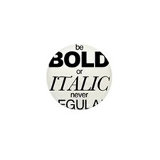 Be Bold or Italic never Regular Mini Button