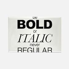 Be Bold or Italic never Regular Rectangle Magnet