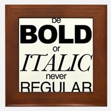 Be Bold or Italic never Regular Framed Tile