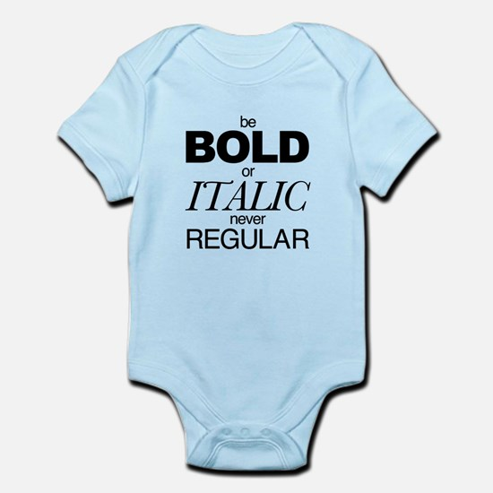 Be Bold or Italic never Regular Body Suit