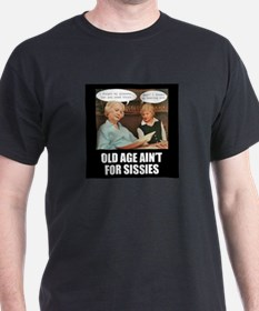 Old Age Ain't For Sissies T-Shirt
