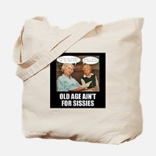 Old Age Ain't For Sissies Tote Bag