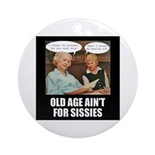 Old Age Ain't For Sissies Ornament (Round)