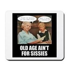 Old Age Ain't For Sissies Mousepad
