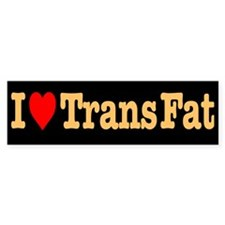I Heart Trans Fat Bumper Bumper Sticker