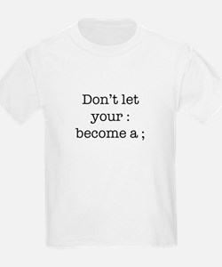 Don't Let Your : Become a ; T-Shirt