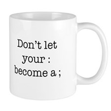 Don't Let Your : Become a ; Small Mugs