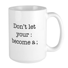 Don't Let Your : Become a ; Mug