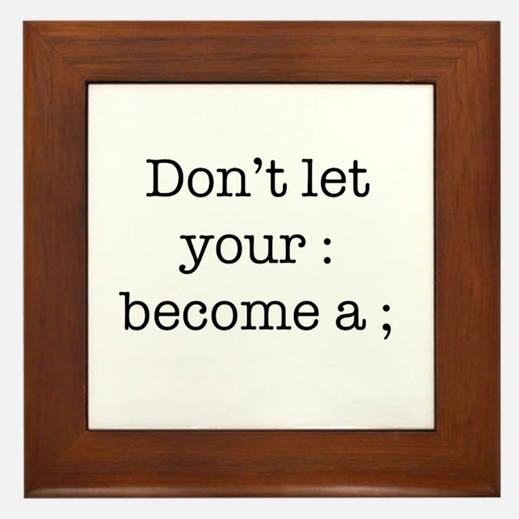 Don't Let Your : Become a ; Framed Tile