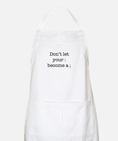Don't Let Your : Become a ; Apron