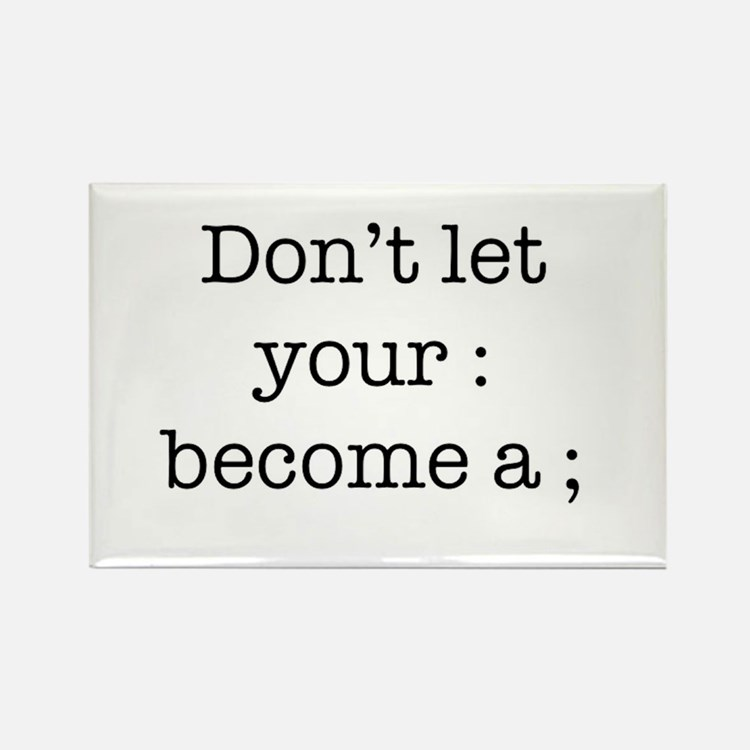 Don't Let Your : Become a ; Rectangle Magnet