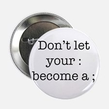 """Don't Let Your : Become a ; 2.25"""" Button"""