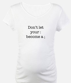 Don't Let Your : Become a ; Shirt