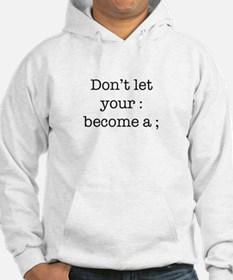 Don't Let Your : Become a ; Hoodie