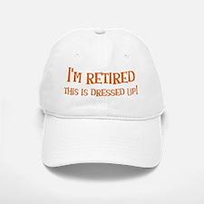 Im retired - this is dressed up! Baseball Baseball Cap